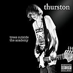 Thurston Moore Trees Outside The Academy (Parental Advisory)
