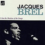 Jacques Brel I Am The Shadow Of The Songs