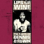 Dennis Brown Lips Of Wine: The Roots Of Dennis Brown