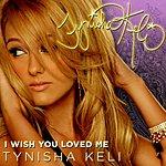 Tynisha Keli I Wish You Loved Me (Single)
