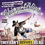 Chingo Bling They Can't Deport Us All (Chopped & Screwed Version) (Parental Advisory)