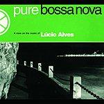 Lúcio Alves Pure Bossa Nova: A View On The Music Of Lúcio Alves