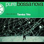 Tamba Trio Pure Bossa Nova: A View On The Music Of Tamba Trio