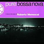 Roberto Menescal Pure Bossa Nova: A View On The Music Of Roberto Menescal