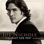 Joe Nichols I'll Wait For You (Acoustic Version) (Single)