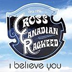Cross Canadian Ragweed I Believe You (Single)