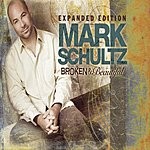 Mark Schultz Broken & Beautiful (Expanded Edition)