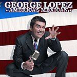 George Lopez America's Mexican