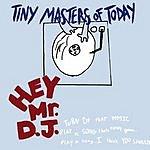 Tiny Masters Of Today Hey Mr. DJ (2-Track Single)