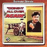 Surinder Shinda Doing It All Over Again