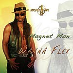 The Magnet Man Wanna Flex (6-Track Maxi-Single)