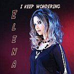 Elena I Keep Wondering (2-Track Single)