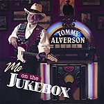 Tommy Alverson Me On The Jukebox