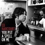 Ed Harcourt You Put A Spell On Me/Bella Donna