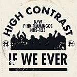 High Contrast If We Ever/Pink Flamingos