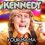 Kennedy Your Mama (Single)