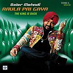 Daler Mehndi Raula Pai Gaya: The King Is Back