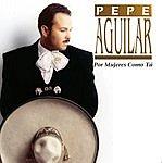 Pepe Aguilar Por Mujeres Como Tú