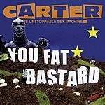 Carter The Unstoppable Sex Machine You Fat Bastard: The Anthology