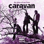 Caravan The Show Of Our Lives: Caravan At The BBC, 1968-1975 (Live)