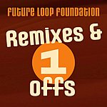 Future Loop Foundation Remixes & One-Off's