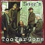 Too Far Gone Zetor'n