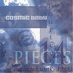 Cosmic Baby 14 Pieces: Selected Works 1995