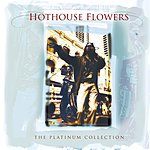 Hothouse Flowers The Platinum Collection: Hothouse Flowers
