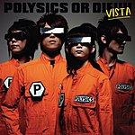 Polysics Polysics Or Die Vista