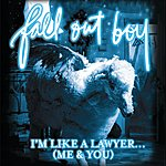 Fall Out Boy I'm Like A Lawyer With The Way I'm Always Trying To Get You Off (Me & You) (3-Track Maxi-Single)