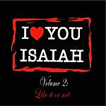 Isaiah I Love You Isaiah, Vol.2: Like It Or Not