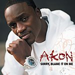 Akon Sorry, Blame It On Me (Radio Edit) (Single)