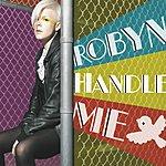 Robyn Handle Me (Radio Edit) (Single)