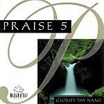 The Maranatha! Singers Praise 5: Glorify Thy Name