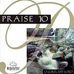 The Maranatha! Singers Praise 10: O Lord, My Lord