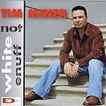 Tim Miner Not White Enuff