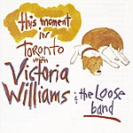 Victoria Williams This Moment: In Toronto With The Loose Band
