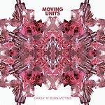 Moving Units Crash 'N' Burn Victims (2-Track Single)