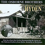 Osborne Brothers Hyden: First In A Four-Part Series Documenting The Career Of The Osborne Brothers From Hyden, Kentucky To The Ryman
