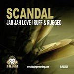 Scandal Jah Jah's Love/Ruff & Rugged