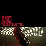 Ash You Can't Have It All (3-Track Maxi-Single)