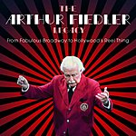 Arthur Fiedler The Arthur Fielder Legacy: From Fabulous Broadway To Hollywood's Reel Thing