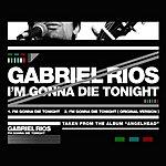 Gabriel Rios I'm Gonna Die Tonight (2-Track Single)