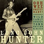 Long John Hunter Ooh Wee Pretty Baby!