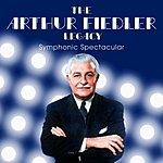 Arthur Fiedler The Arthur Fiedler Legacy: Symphonic Spectacular