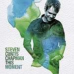 Steven Curtis Chapman This Moment