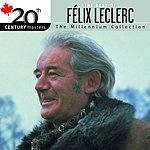 Félix Leclerc 20th Century Masters - The Millennium Collection: The Best Of