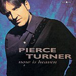 Pierce Turner Now Is Heaven