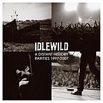 Idlewild A Distant History: Rarities, 1997-2007