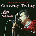 Conway Twitty The Early Years: Live Club Tracks